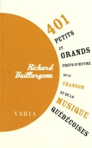 Richard Baillargeon - 401 petits et grands chefs-d'oeuvre de la chanson et de la musique québécoises.