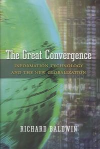 Richard Baldwin - The Great Convergence - Information Technology and the New Globalization.