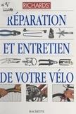 Richard Ballantine et Richard Grant - Réparation et entretien de votre vélo.