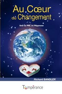 Richard Bandler - Au coeur du changement - Unir la PNL et l'hypnose.