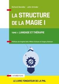 Richard Bandler et John Grinder - La Structure de la Magie - Tome 1 : Langage et thérapie.