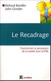 Richard Bandler et John Grinder - Le recadrage - Transformer la perception de la réalité avec la PNL.