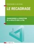 Richard Bandler et John Grinder - Le recadrage - Transformer la perception de la realité avec la PNL.
