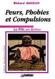 Richard Bandler - Peurs, phobies et compulsions : la PNL en Action.