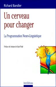 Richard Bandler - Un cerveau pour changer - La Programation Neuro-Linguistique.