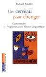 Richard Bandler - Un cerveau pour changer - La Programmation Neuro-Linguistique.