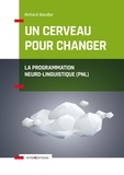 Richard Bandler - Un cerveau pour changer - La Programmation Neuro-Linguistique (PNL).