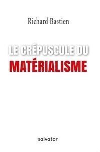 Richard Bastien - Le crépuscule du matérialisme.