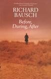 Richard Bausch - Before, During, After.
