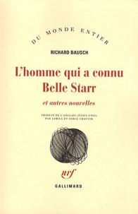 Richard Bausch - L'homme qui a connu Belle Starr - Et autres nouvelles.