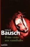 Richard Bausch - Petite visite aux cannibales.