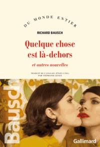Richard Bausch - Quelque chose est là-dehors - Et autres nouvelles.