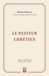 Richard Baxter - Le pasteur chrétien.