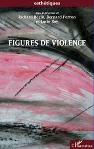 Richard Bégin et Bernard Perron - Figures de violence.