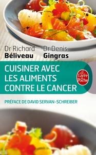 Richard Béliveau et Denis Gingras - Cuisiner avec les aliments contre le cancer.
