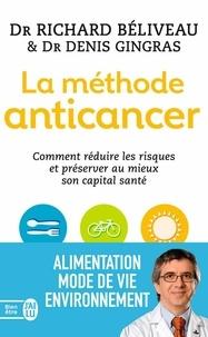 Richard Béliveau et Denis Gingras - La méthode anticancer - Comment réduire les risques et préserver au mieux son capital santé.