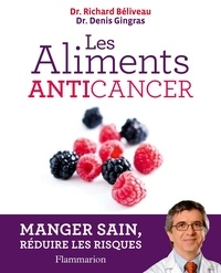 Richard Béliveau et Denis Gingras - Les aliments anticancer.