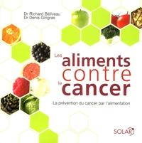 Richard Béliveau et Denis Gingras - Les aliments contre le cancer - La prévention du cancer par l'alimentation.
