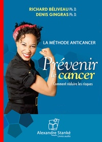 Richard Béliveau et Denis Gingras - Prévenir le cancer - La méthode anticancer. 1 CD audio MP3