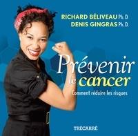 Richard Béliveau et Denis Gingras - Prévenir le cancer.