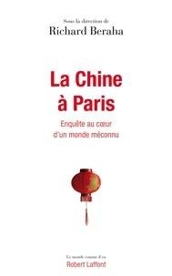 Richard Beraha - La Chine à Paris - Enquête au coeur d'un monde méconnu.