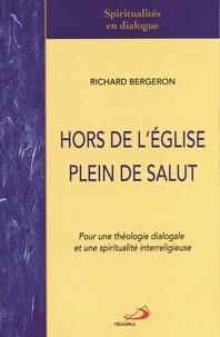 Richard Bergeron - Hors de l'Eglise plein de salut - Pour une théologie dialogale et une spiritualité interreligieuse.