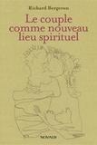 Richard Bergeron - Le couple comme nouveau lieu spirituel.