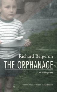 Richard Bergeron et Peter McCambridge - The Orphanage - An Autobiogrpahy.