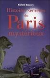Richard Bessière - Histoires secrètes du Paris mystérieux.
