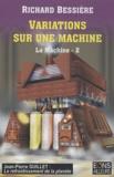 Richard Bessière - La machine Tome 2 : Variations sur une machine.
