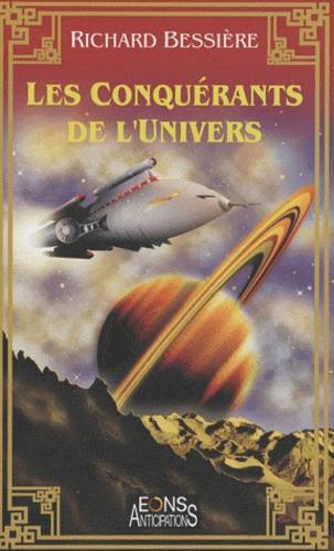 Richard Bessière - Les Conquérants de l'Univers.