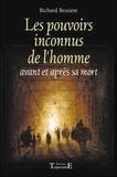 Richard Bessière - Les pouvoirs inconnus de l'homme - Avant et après la mort.
