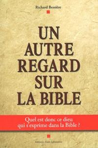 Richard Bessière - Un autre regard sur la Bible.