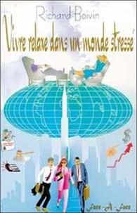 Richard Boivin - Vivre relaxe dans un monde stressé.
