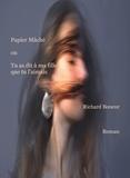 Richard Boneur - Papier Mâché ou Tu as dit à ma fille que tu l'aimais.