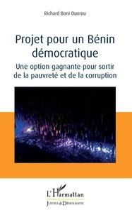 Richard Boni Ouorou - Projet pour un Bénin démocratique - Une option gagnante pour sortir de la pauvreté et de la corruption.