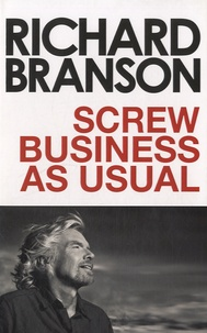 Richard Branson - Screw Business as Usual.