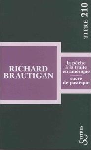 Richard Brautigan - La pêche à la truite en Amérique ; Sucre de pastèque.
