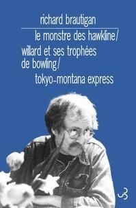 Richard Brautigan - Le monstre des Hawkline ; Willard et ses trophées de bowling ; Tokyo-Montana Express.