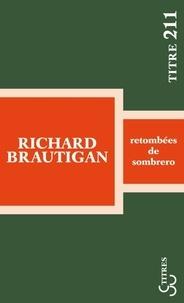 Richard Brautigan - Retombées de sombrero.