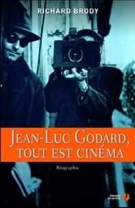 Richard Brody - Jean-Luc Godard, tout est cinéma.