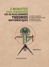 Richard Brown - 3 minutes pour comprendre les 50 plus grandes théories mathématiques.