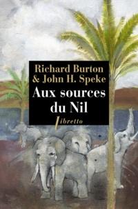 Richard Burton et John Speke - Aux sources du Nil - La découverte des grands lacs africains 1857-1863.