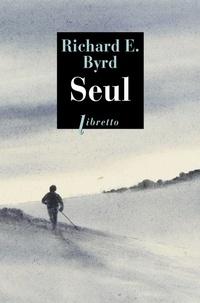 Richard Byrd - Seul - Premier hivernage en solitaire dans l'Antarctique, 1934.