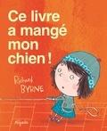 Richard Byrne - Ce livre a mangé mon chien.