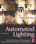 Richard Cadena - Automated Lighting - The Art and Science of Moving Light in Theatre, Live Performance, and Entertainment.