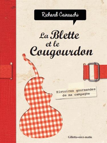 Richard Cairaschi - La blette et le cougourdon - Histoires gourmandes de ma campagne.
