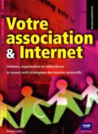 Richard Carlier - Votre association & Internet - Création, organisation et militantisme : le nouvel outil stratégique des besoins associatifs.