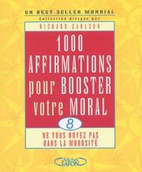 Richard Carlson - 1000 affirmations pour booster votre moral.
