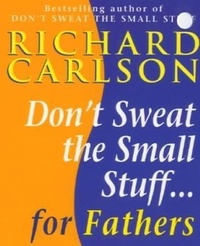 Richard Carlson - Don't Sweat the Small Stuff for Fathers.